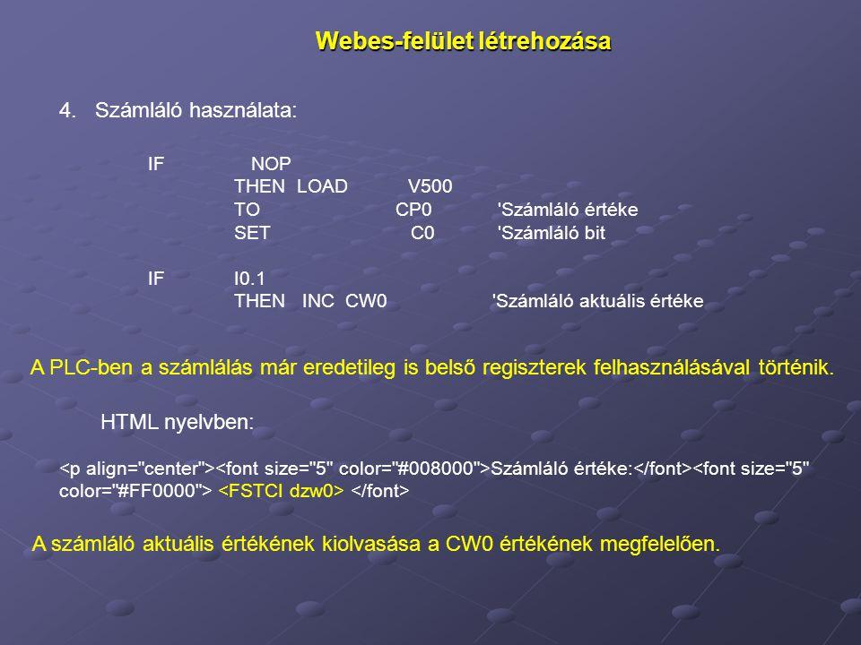 Webes-felület létrehozása 4. Számláló használata: A PLC-ben a számlálás már eredetileg is belső regiszterek felhasználásával történik. IF NOP THEN LOA