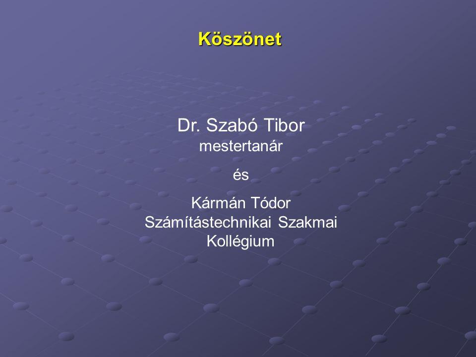Köszönet Dr. Szabó Tibor mestertanár és Kármán Tódor Számítástechnikai Szakmai Kollégium