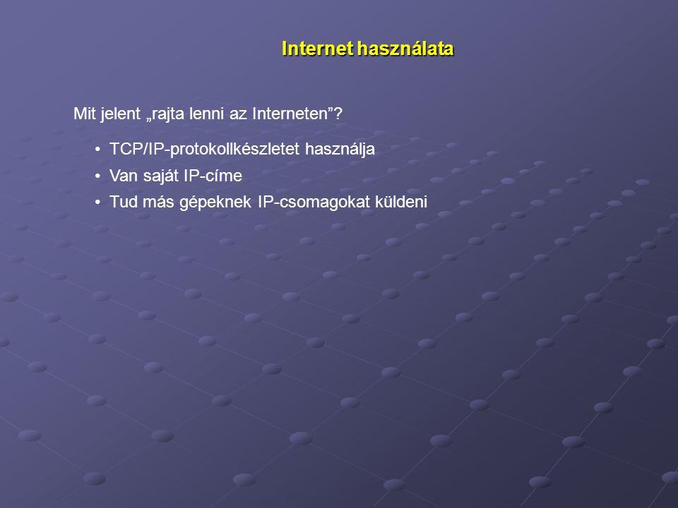 """Internet használata Mit jelent """"rajta lenni az Interneten""""? TCP/IP-protokollkészletet használja Van saját IP-címe Tud más gépeknek IP-csomagokat külde"""