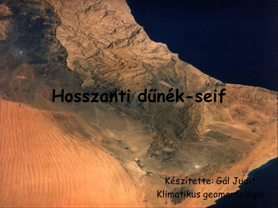 Legjellemzőbb dűneforma a Föld sivatagjaiban (Szahara homokformáinak 72 %-a) Hossza: néhány km-től 300 km-ig ( Erg Igidi, Algéria Magassága: 10-200 m-ig ( Szahara, Simpson-sivatag, Rub-al Khali) Szélessége: magasság ötszöröse ált.