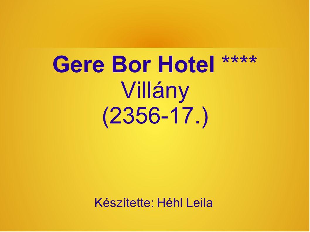 Gere Bor Hotel **** Villány (2356-17.) Készítette: Héhl Leila