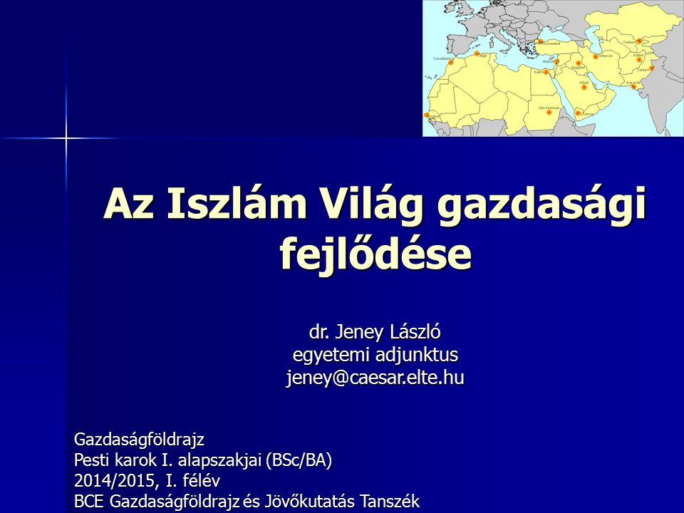 Az Iszlám Világ gazdasági fejlődése Gazdaságföldrajz Pesti karok I. alapszakjai (BSc/BA) 2014/2015, I. félév BCE Gazdaságföldrajz és Jövőkutatás Tansz