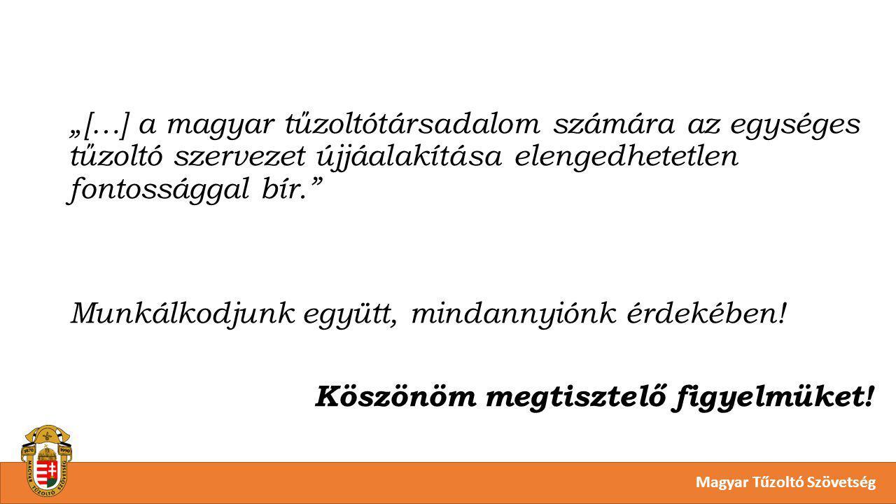 """Magyar Tűzoltó Szövetség """"[…] a magyar tűzoltótársadalom számára az egységes tűzoltó szervezet újjáalakítása elengedhetetlen fontossággal bír. Munkálkodjunk együtt, mindannyiónk érdekében."""