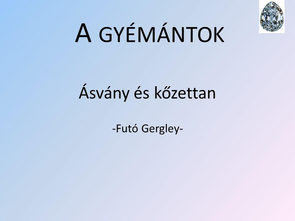 A GYÉMÁNTOK Ásvány és kőzettan -Futó Gergley-