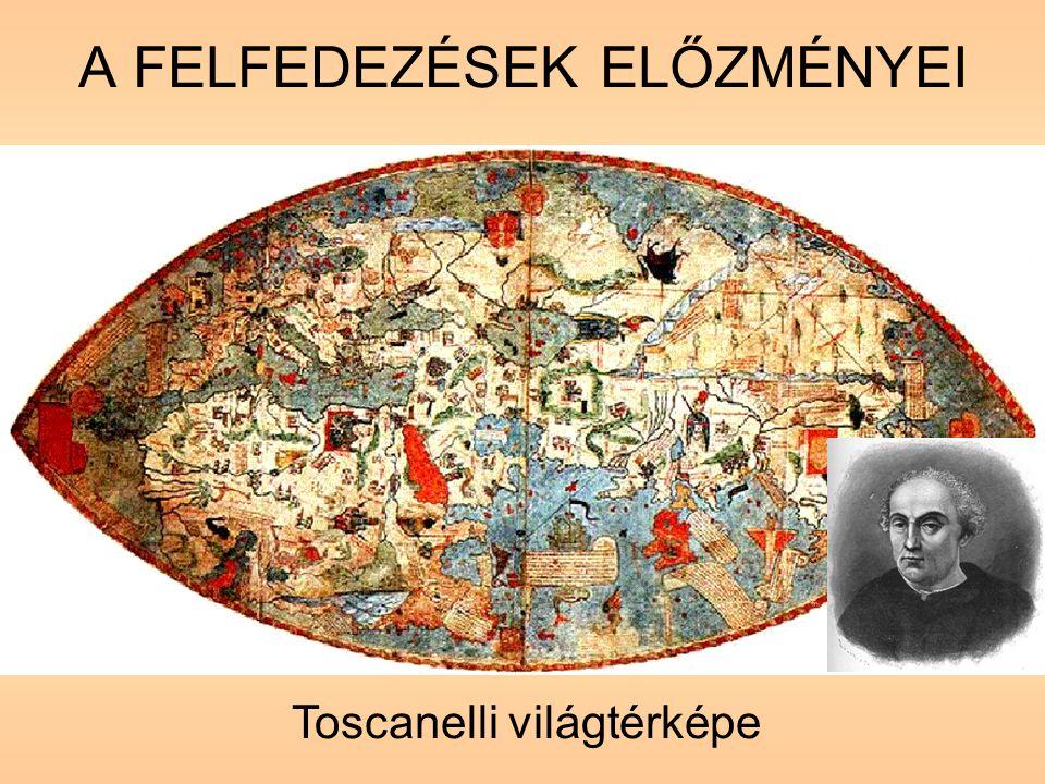 A FELFEDEZÉSEK ELŐZMÉNYEI Toscanelli világtérképe
