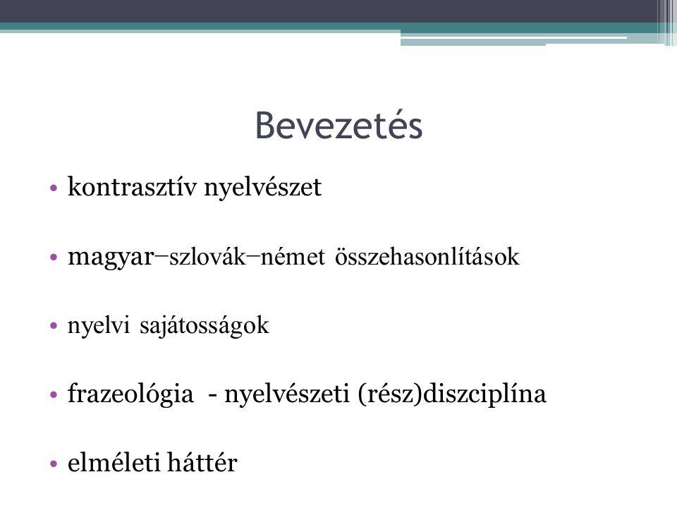 Bevezetés kontrasztív nyelvészet magyar −szlovák−német összehasonlítások nyelvi sajátosságok frazeológia - nyelvészeti (rész)diszciplína elméleti hátt