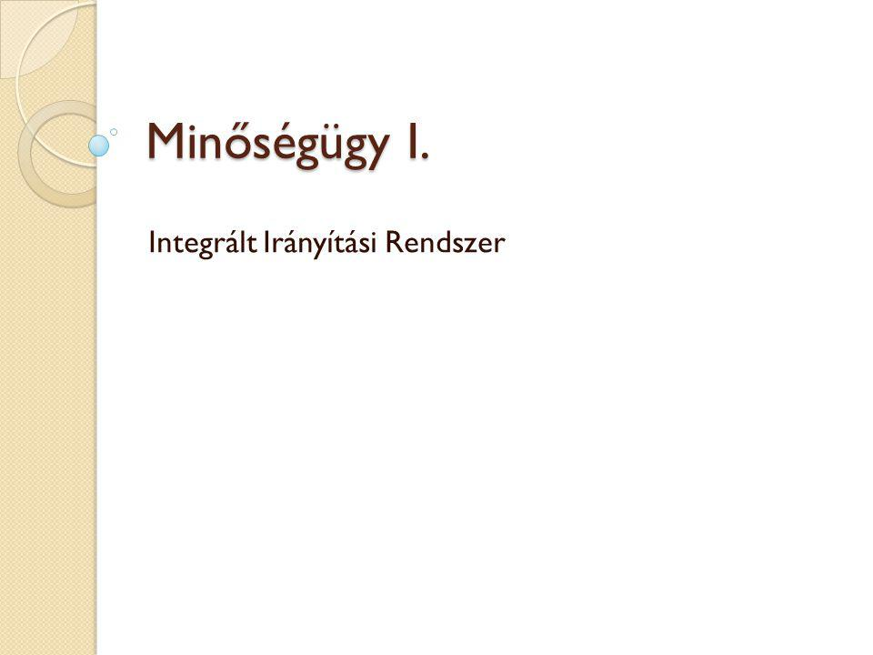 Minőségügy I. Integrált Irányítási Rendszer