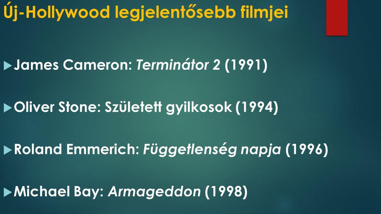 Új-Hollywood legjelentősebb filmjei  James Cameron: Terminátor 2 (1991)  Oliver Stone: Született gyilkosok (1994)  Roland Emmerich: Függetlenség napja (1996)  Michael Bay: Armageddon (1998)