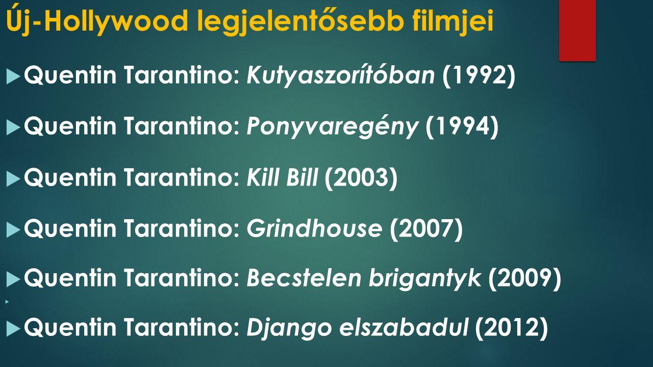 Új-Hollywood legjelentősebb filmjei  Quentin Tarantino: Kutyaszorítóban (1992)  Quentin Tarantino: Ponyvaregény (1994)  Quentin Tarantino: Kill Bill (2003)  Quentin Tarantino: Grindhouse (2007)  Quentin Tarantino: Becstelen brigantyk (2009)   Quentin Tarantino: Django elszabadul (2012)