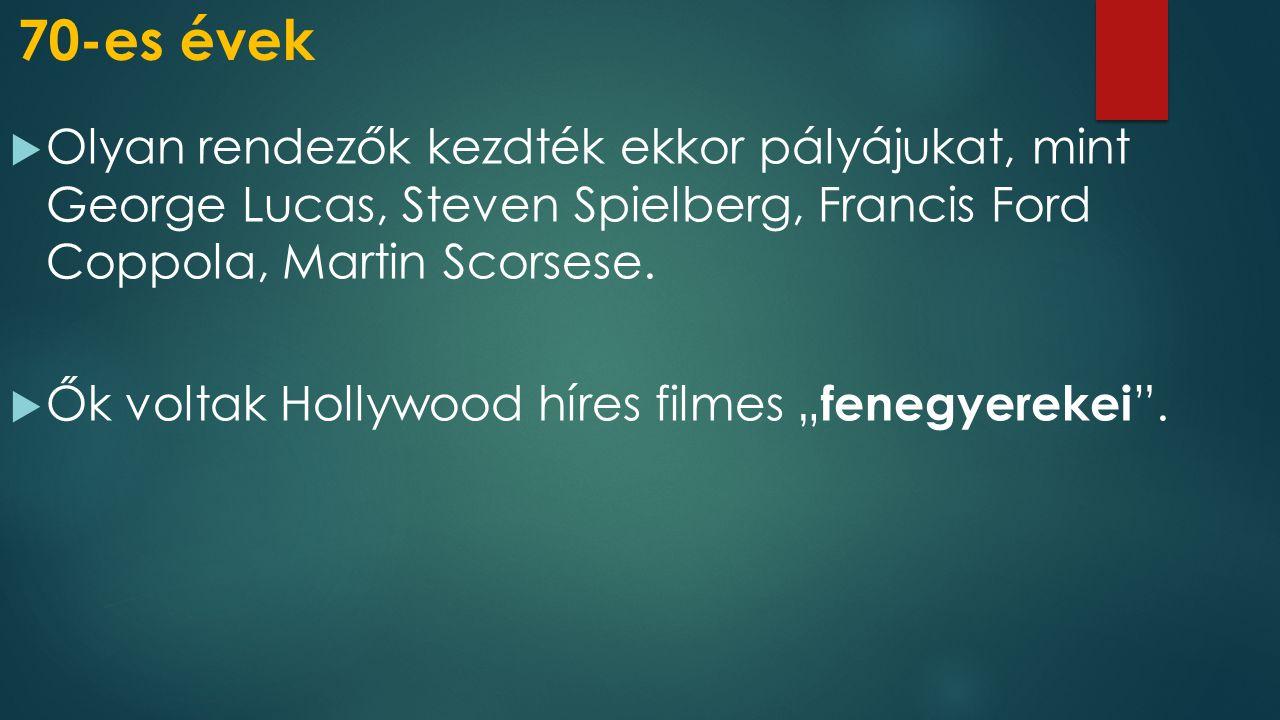 70-es évek  Olyan rendezők kezdték ekkor pályájukat, mint George Lucas, Steven Spielberg, Francis Ford Coppola, Martin Scorsese.