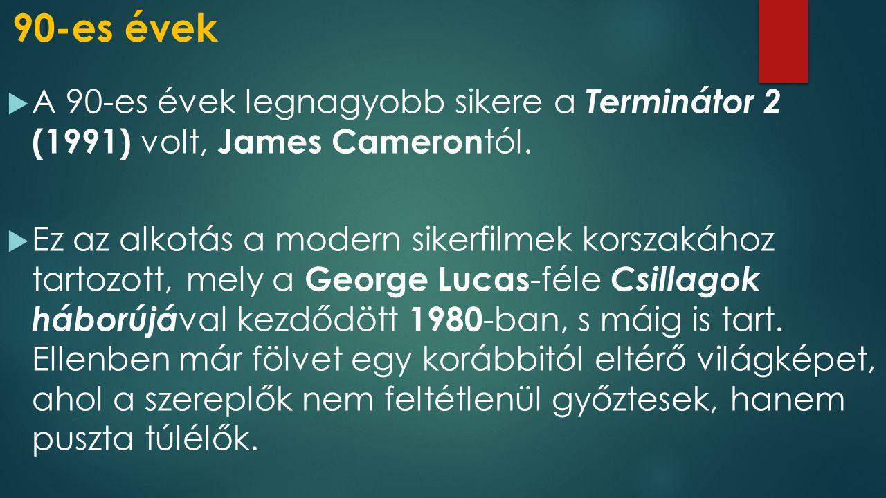 90-es évek  A 90-es évek legnagyobb sikere a Terminátor 2 (1991) volt, James Cameron tól.