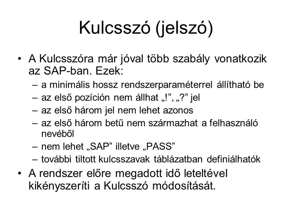 Kulcsszó (jelszó) A Kulcsszóra már jóval több szabály vonatkozik az SAP-ban. Ezek: –a minimális hossz rendszerparaméterrel állítható be –az első pozíc