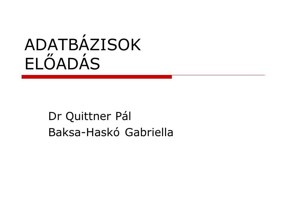 ADATBÁZISOK ELŐADÁS Dr Quittner Pál Baksa-Haskó Gabriella