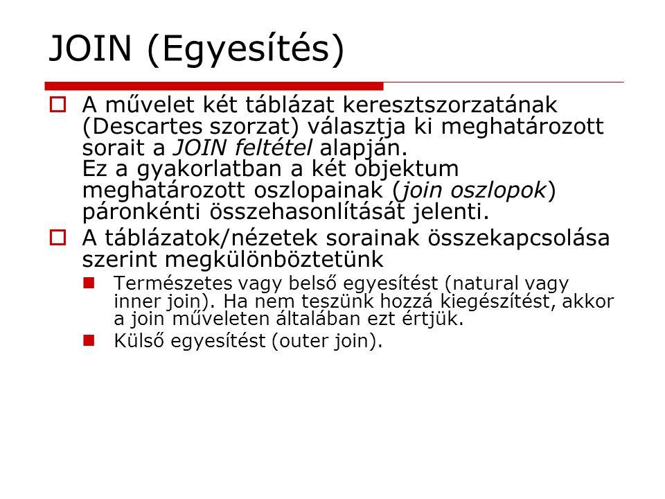 JOIN (Egyesítés)  A művelet két táblázat keresztszorzatának (Descartes szorzat) választja ki meghatározott sorait a JOIN feltétel alapján. Ez a gyako