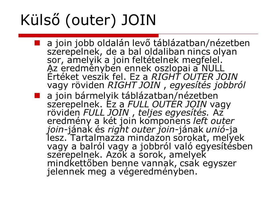 Külső (outer) JOIN a join jobb oldalán levő táblázatban/nézetben szerepelnek, de a bal oldaliban nincs olyan sor, amelyik a join feltételnek megfelel.