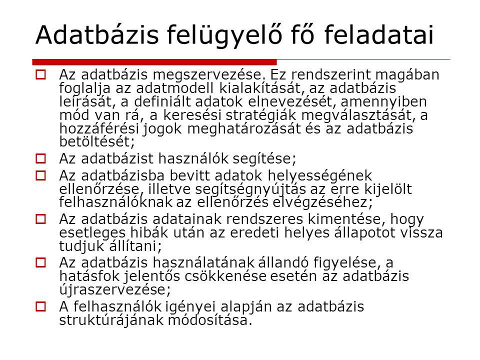 Adatbázis felügyelő fő feladatai  Az adatbázis megszervezése. Ez rendszerint magában foglalja az adatmodell kialakítását, az adatbázis leírását, a de
