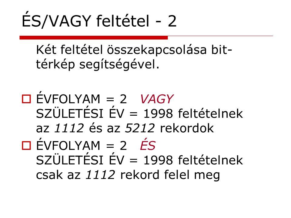 ÉS/VAGY feltétel - 2 Két feltétel összekapcsolása bit- térkép segítségével.  ÉVFOLYAM = 2 VAGY SZÜLETÉSI ÉV = 1998 feltételnek az 1112 és az 5212 rek