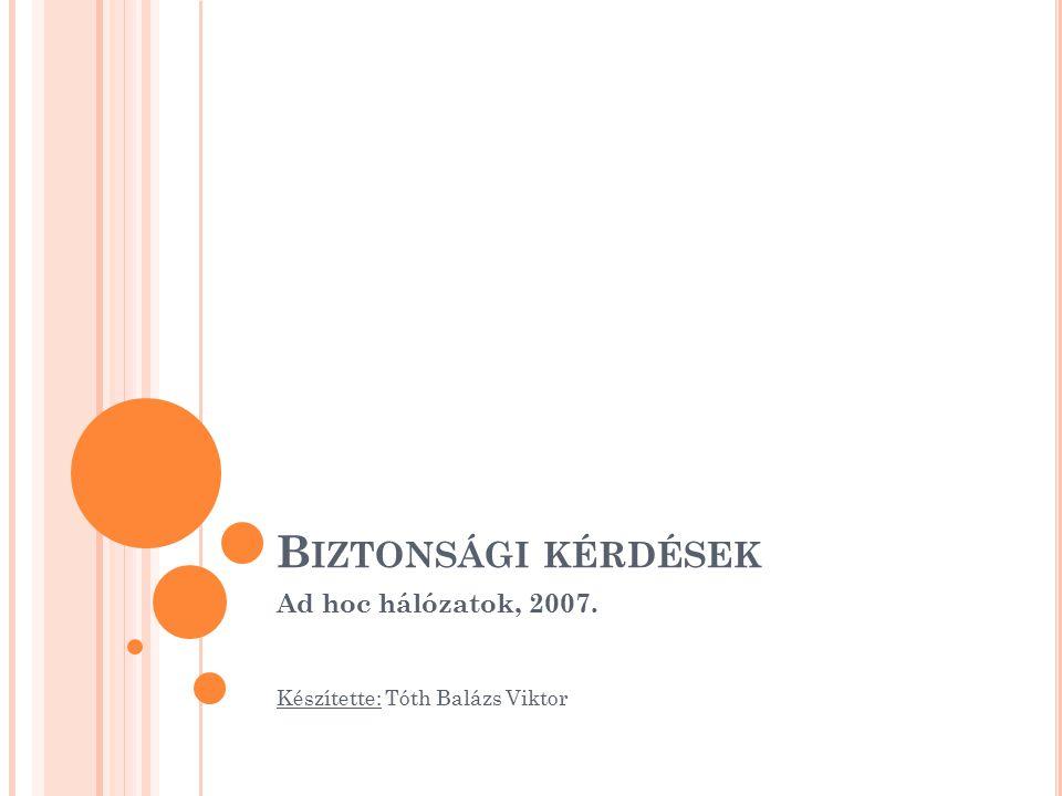 B IZTONSÁGI KÉRDÉSEK Ad hoc hálózatok, 2007. Készítette: Tóth Balázs Viktor