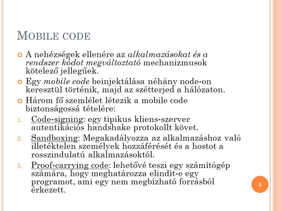 M OBILE CODE A nehézségek ellenére az alkalmazásokat és a rendszer kódot megváltoztató mechanizmusok kötelező jellegűek. Egy mobile code beinjektálása
