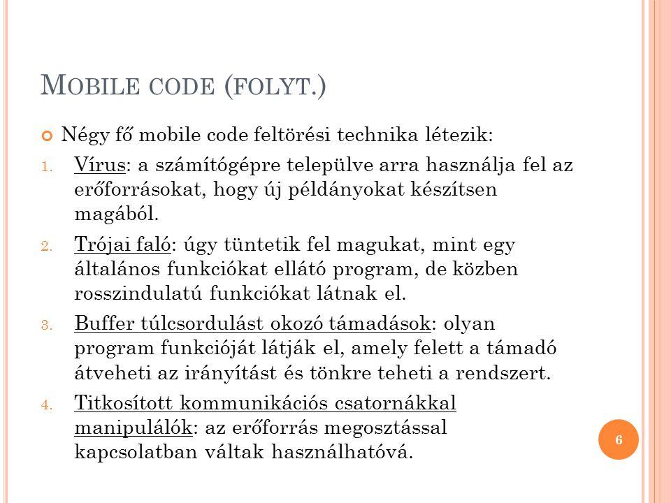 M OBILE CODE ( FOLYT.) Négy fő mobile code feltörési technika létezik: 1. Vírus: a számítógépre települve arra használja fel az erőforrásokat, hogy új