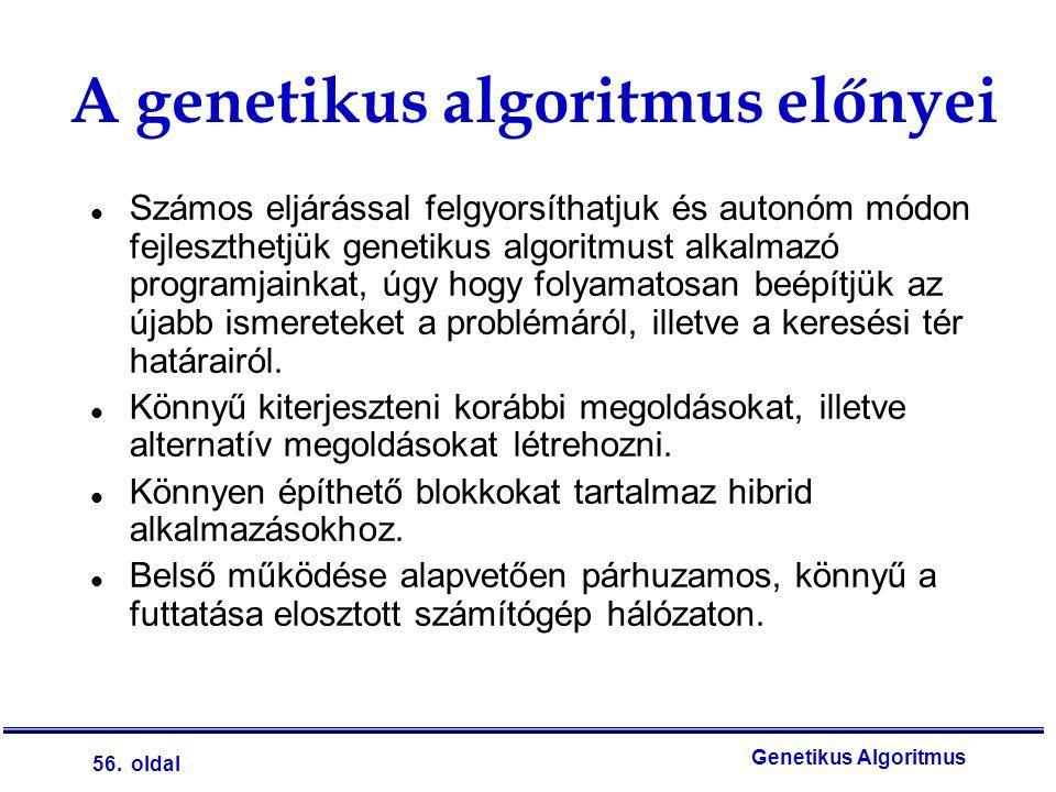 56. oldal Genetikus Algoritmus A genetikus algoritmus előnyei l Számos eljárással felgyorsíthatjuk és autonóm módon fejleszthetjük genetikus algoritmu