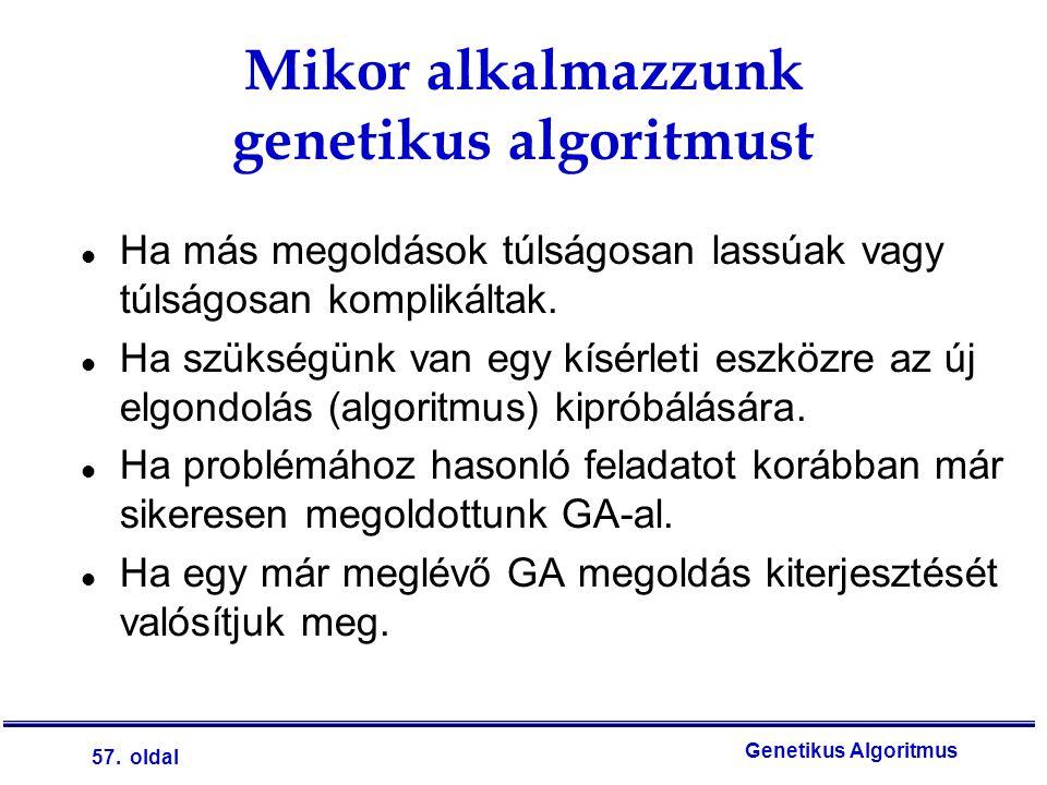 57. oldal Genetikus Algoritmus Mikor alkalmazzunk genetikus algoritmust l Ha más megoldások túlságosan lassúak vagy túlságosan komplikáltak. l Ha szük