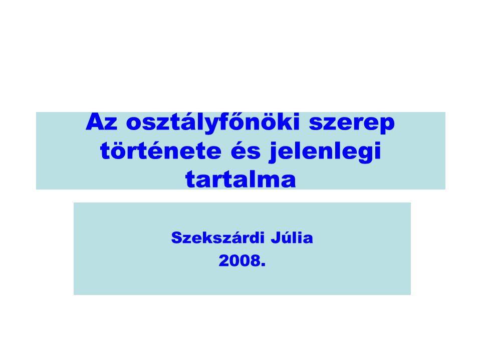 Az osztályfőnöki szerep története és jelenlegi tartalma Szekszárdi Júlia 2008.