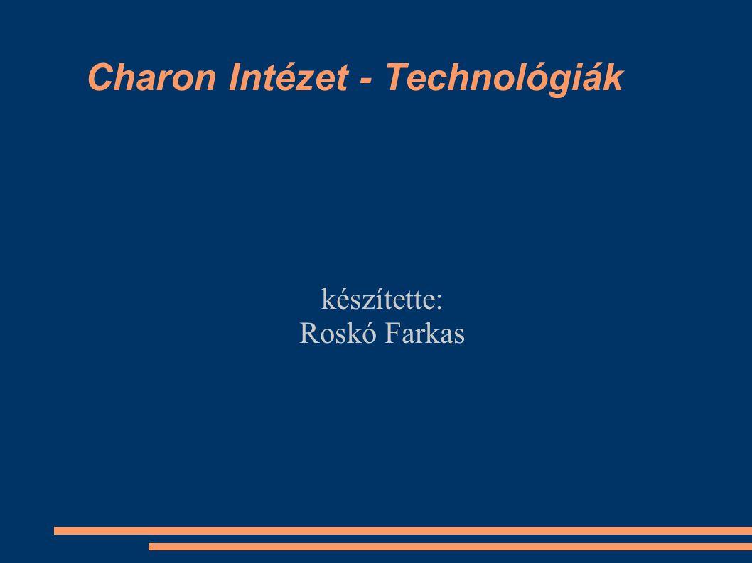 Charon Intézet - Technológiák készítette: Roskó Farkas