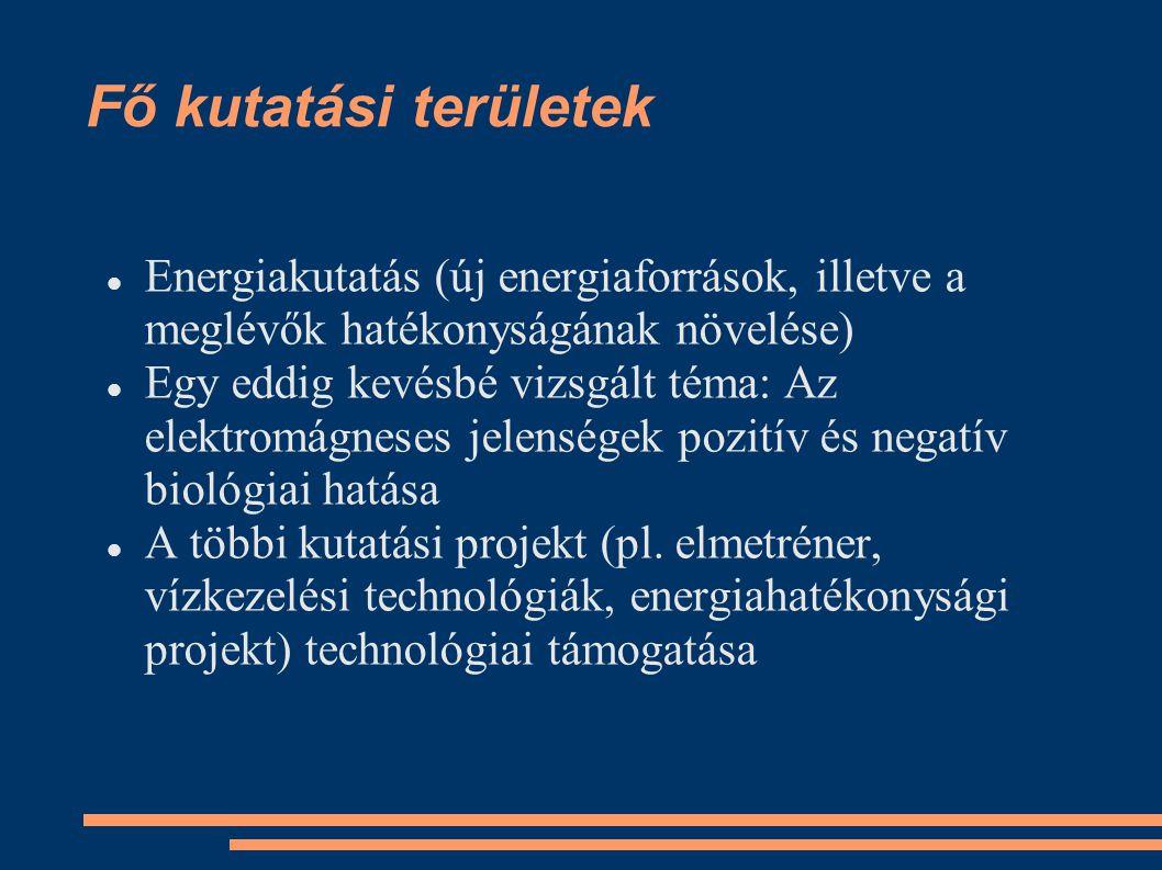 Fő kutatási területek Energiakutatás (új energiaforrások, illetve a meglévők hatékonyságának növelése) Egy eddig kevésbé vizsgált téma: Az elektromágn