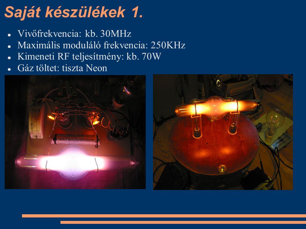 Saját készülékek 1. Vivőfrekvencia: kb. 30MHz Maximális moduláló frekvencia: 250KHz Kimeneti RF teljesítmény: kb. 70W Gáz töltet: tiszta Neon