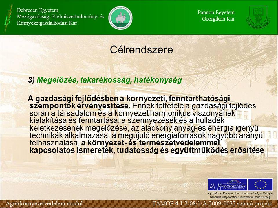 Célrendszere 3) Megelőzés, takarékosság, hatékonyság A gazdasági fejlődésben a környezeti, fenntarthatósági szempontok érvényesítése.