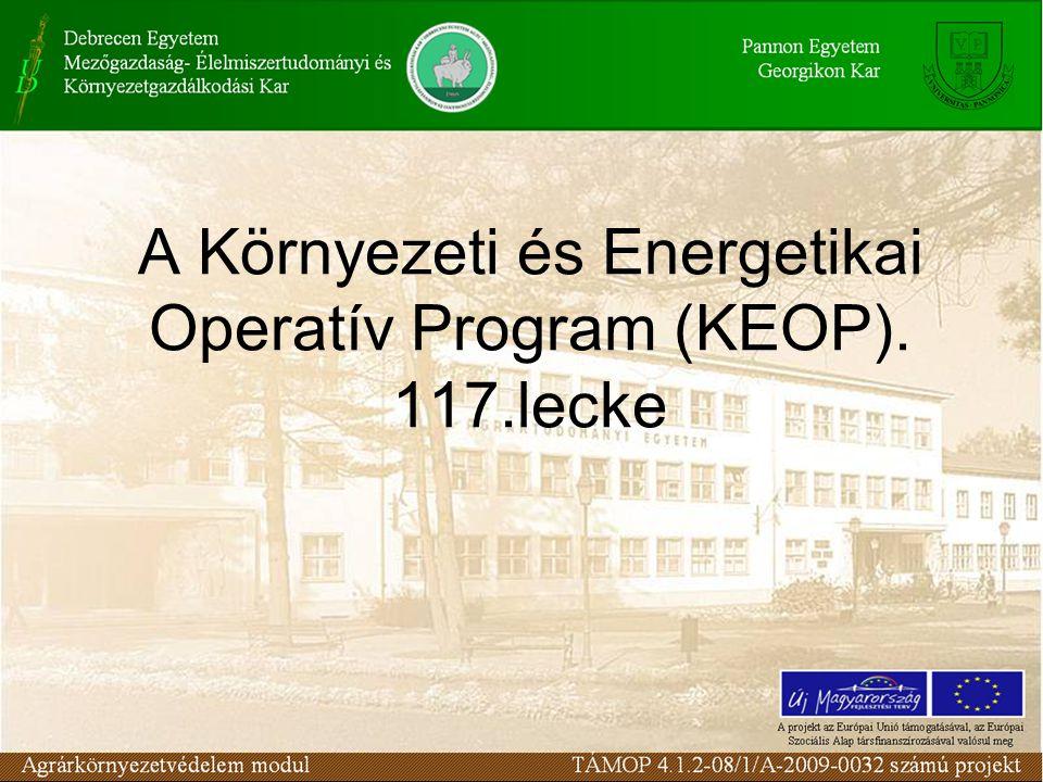 A Környezeti és Energetikai Operatív Program (KEOP). 117.lecke