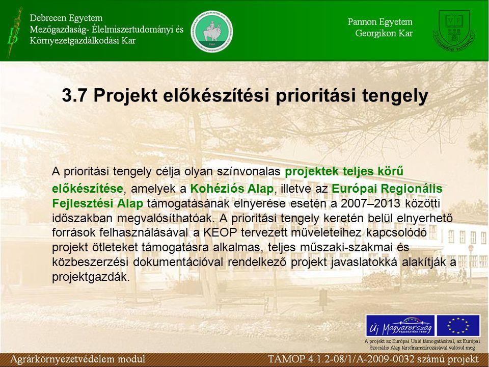 3.7 Projekt előkészítési prioritási tengely A prioritási tengely célja olyan színvonalas projektek teljes körű előkészítése, amelyek a Kohéziós Alap, illetve az Európai Regionális Fejlesztési Alap támogatásának elnyerése esetén a 2007–2013 közötti időszakban megvalósíthatóak.