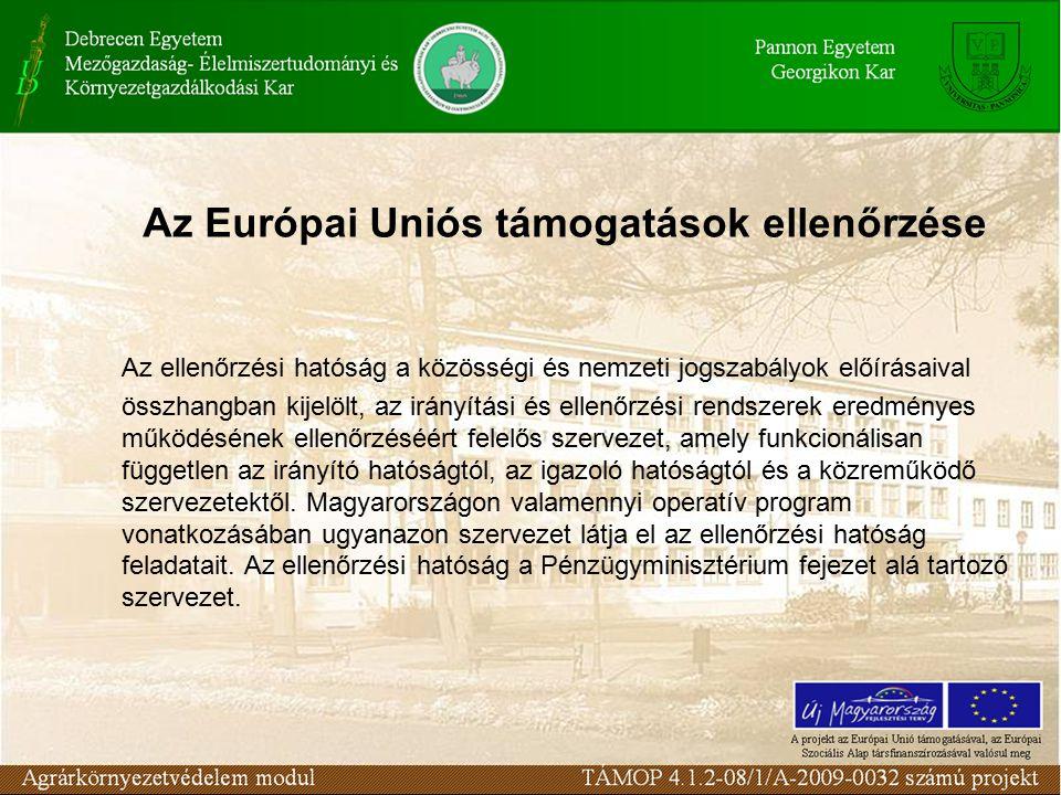 Az Európai Uniós támogatások ellenőrzése Az ellenőrzési hatóság a közösségi és nemzeti jogszabályok előírásaival összhangban kijelölt, az irányítási és ellenőrzési rendszerek eredményes működésének ellenőrzéséért felelős szervezet, amely funkcionálisan független az irányító hatóságtól, az igazoló hatóságtól és a közreműködő szervezetektől.
