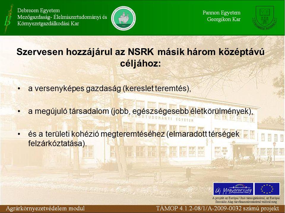 Szervesen hozzájárul az NSRK másik három középtávú céljához: a versenyképes gazdaság (kereslet teremtés), a megújuló társadalom (jobb, egészségesebb életkörülmények), és a területi kohézió megteremtéséhez (elmaradott térségek felzárkóztatása).