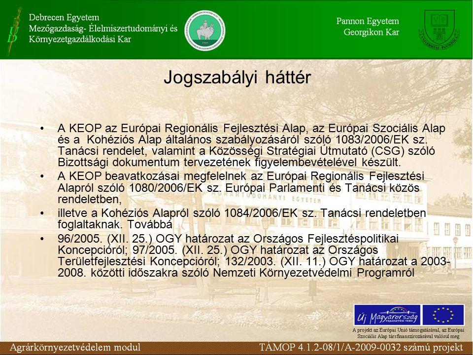 Jogszabályi háttér A KEOP az Európai Regionális Fejlesztési Alap, az Európai Szociális Alap és a Kohéziós Alap általános szabályozásáról szóló 1083/2006/EK sz.