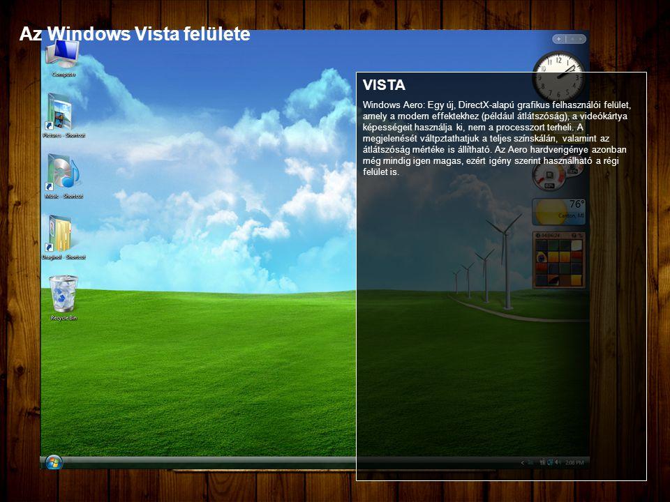 Az Windows Vista felülete VISTA Windows Aero: Egy új, DirectX-alapú grafikus felhasználói felület, amely a modern effektekhez (például átlátszóság), a videókártya képességeit használja ki, nem a processzort terheli.