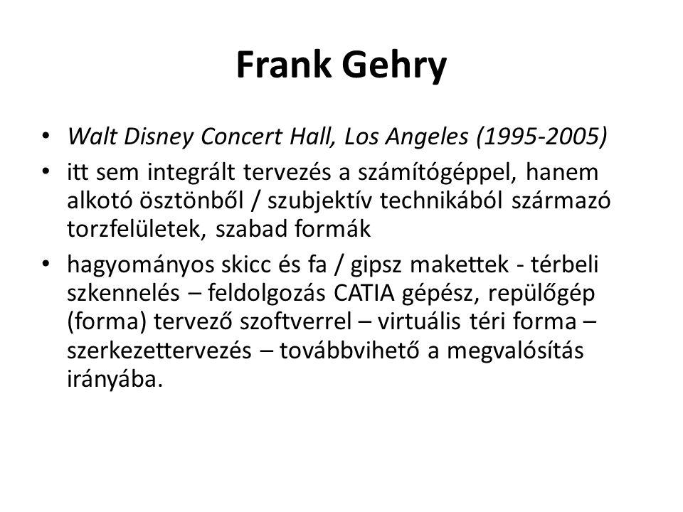 Frank Gehry Walt Disney Concert Hall, Los Angeles (1995-2005) itt sem integrált tervezés a számítógéppel, hanem alkotó ösztönből / szubjektív technikából származó torzfelületek, szabad formák hagyományos skicc és fa / gipsz makettek - térbeli szkennelés – feldolgozás CATIA gépész, repülőgép (forma) tervező szoftverrel – virtuális téri forma – szerkezettervezés – továbbvihető a megvalósítás irányába.