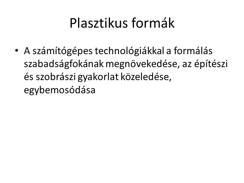 Plasztikus formák A számítógépes technológiákkal a formálás szabadságfokának megnövekedése, az építészi és szobrászi gyakorlat közeledése, egybemosódása
