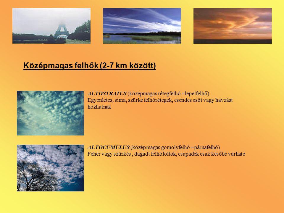 Középmagas felhők (2-7 km között) ALTOSTRATUS (középmagas rétegfelhő =lepelfelhő) Egyenletes, sima, szürke felhőrétegek, csendes esőt vagy havzást hoz