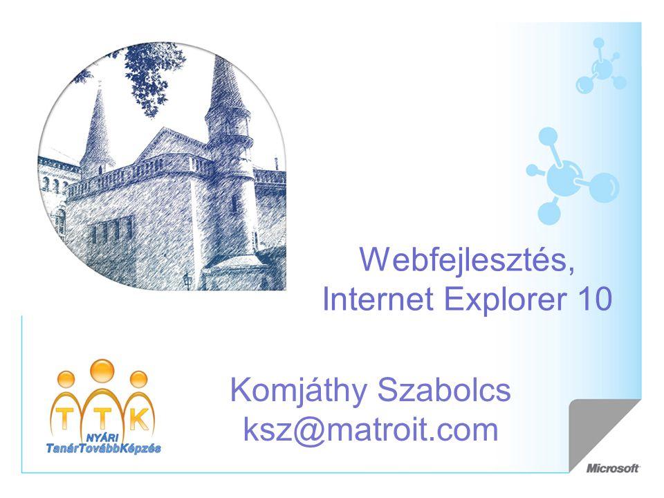 Webfejlesztés, Internet Explorer 10 Komjáthy Szabolcs ksz@matroit.com