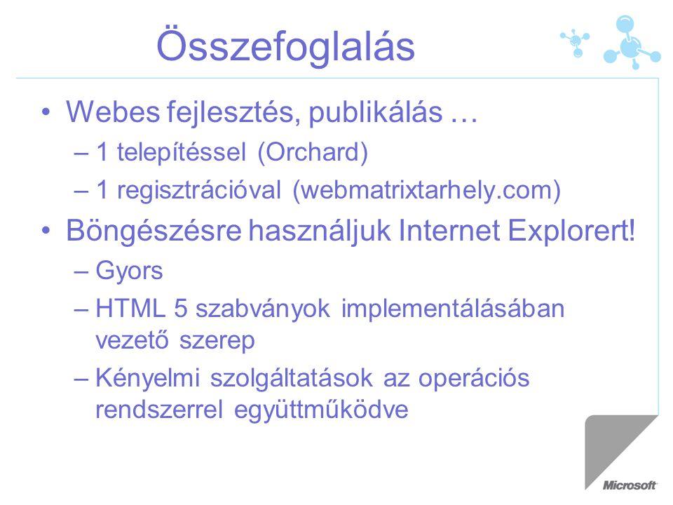 Összefoglalás Webes fejlesztés, publikálás … –1 telepítéssel (Orchard) –1 regisztrációval (webmatrixtarhely.com) Böngészésre használjuk Internet Explo