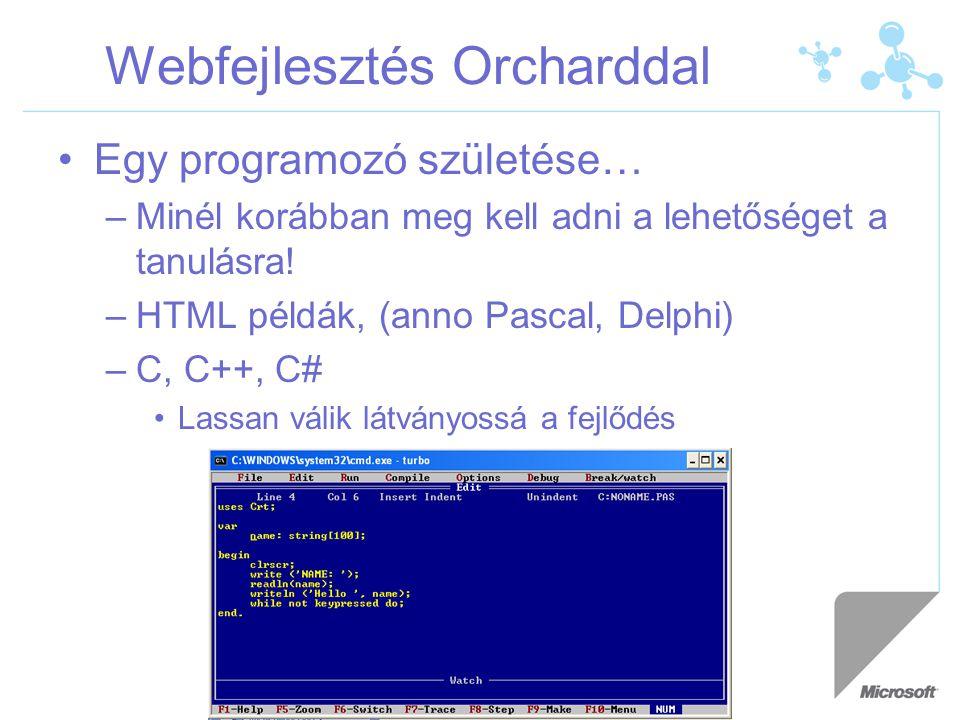 Webfejlesztés Orcharddal Egy programozó születése… –Minél korábban meg kell adni a lehetőséget a tanulásra! –HTML példák, (anno Pascal, Delphi) –C, C+