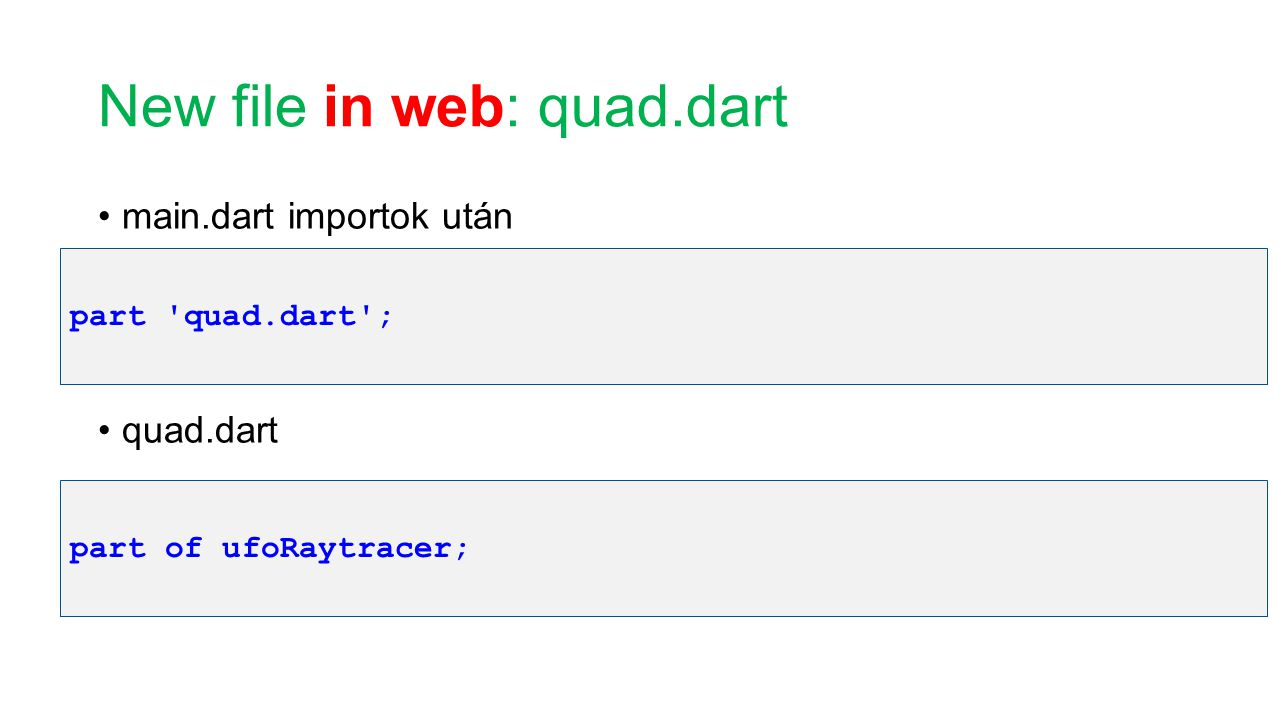 New file in web: quad.dart main.dart importok után quad.dart part quad.dart ; part of ufoRaytracer;