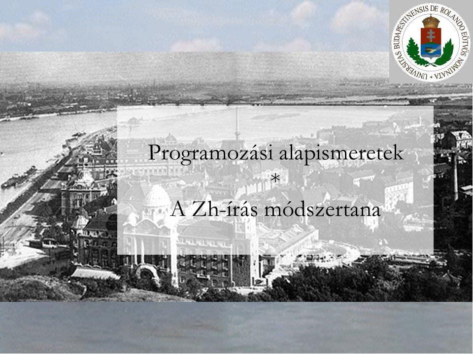 Programozási alapismeretek * A Zh-írás módszertana