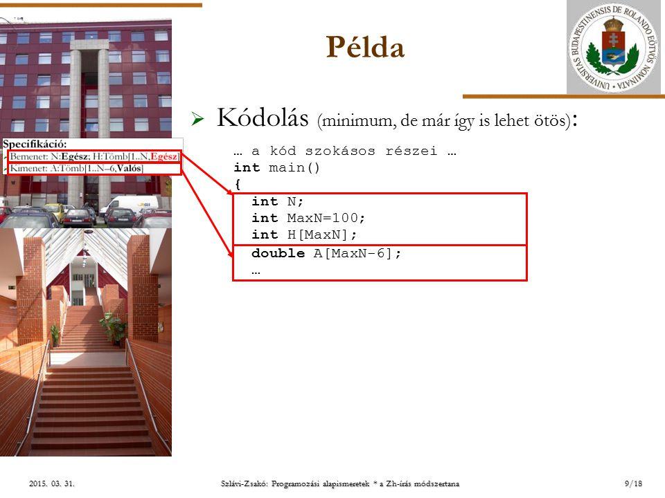 ELTE 2015. 03. 31.2015. 03. 31.2015. 03. 31. Példa  Kódolás (minimum, de már így is lehet ötös) : 9/18 … a kód szokásos részei … int main() { … int N