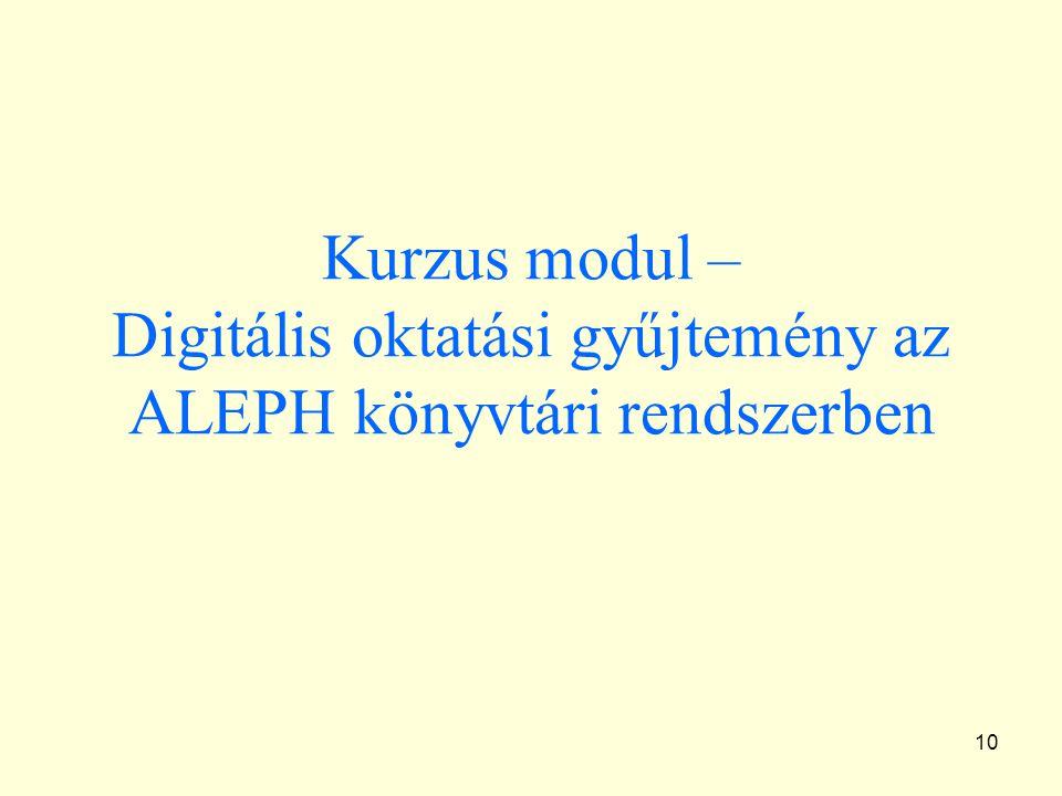 10 Kurzus modul – Digitális oktatási gyűjtemény az ALEPH könyvtári rendszerben