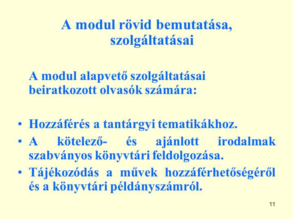 11 A modul rövid bemutatása, szolgáltatásai A modul alapvető szolgáltatásai beiratkozott olvasók számára: Hozzáférés a tantárgyi tematikákhoz.