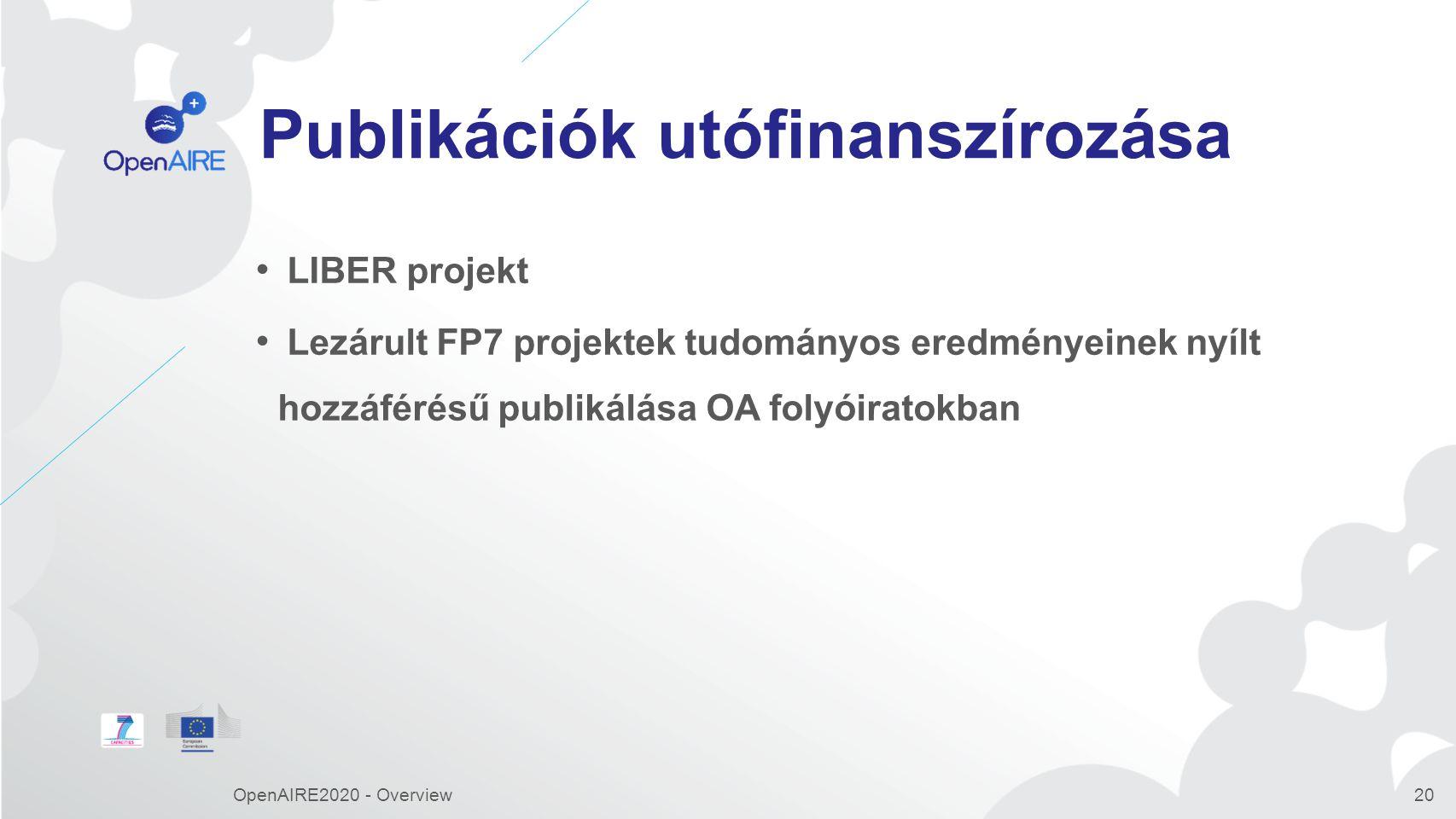Publikációk utófinanszírozása LIBER projekt Lezárult FP7 projektek tudományos eredményeinek nyílt hozzáférésű publikálása OA folyóiratokban OpenAIRE2020 - Overview20