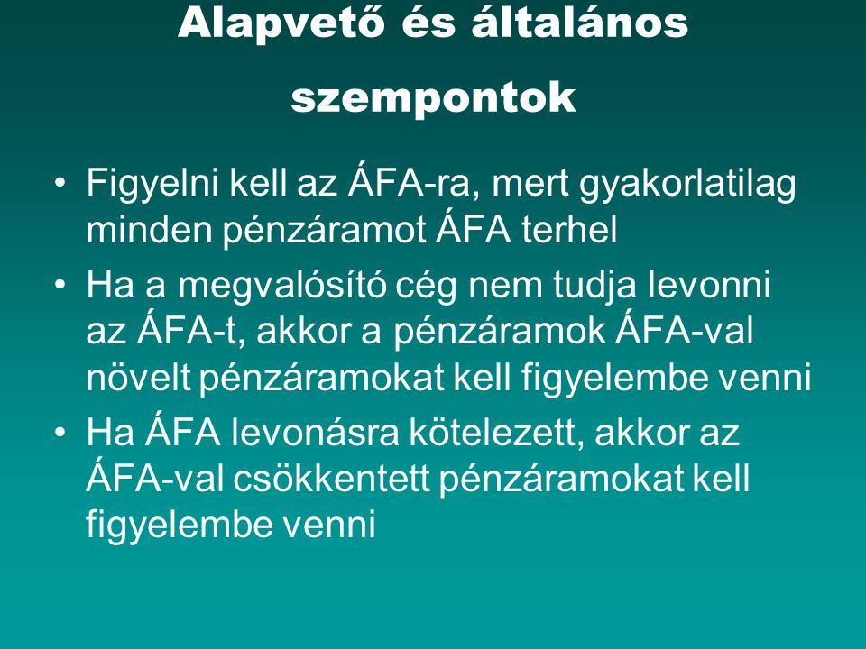 Alapvető és általános szempontok Figyelni kell az ÁFA-ra, mert gyakorlatilag minden pénzáramot ÁFA terhel Ha a megvalósító cég nem tudja levonni az ÁF